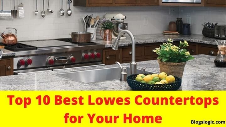 Top 10 Best Lowes Countertops for Your Home